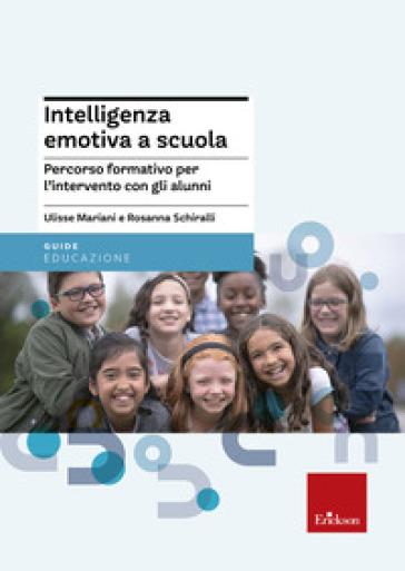 Intelligenza emotiva a scuola. Percorso formativo per l'intervento con gli alunni - Ulisse Mariani | Thecosgala.com