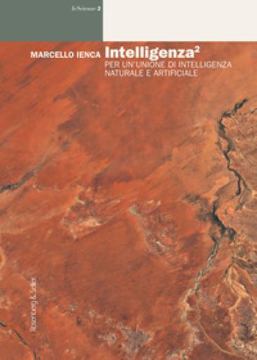 Intelligenza². Per un'unione di intelligenza naturale e artificiale - Marcello Ienca   Thecosgala.com