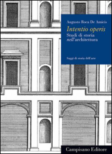 Intentio operis. Studi di storia nell'architettura - Augusto Roca De Amicis   Rochesterscifianimecon.com