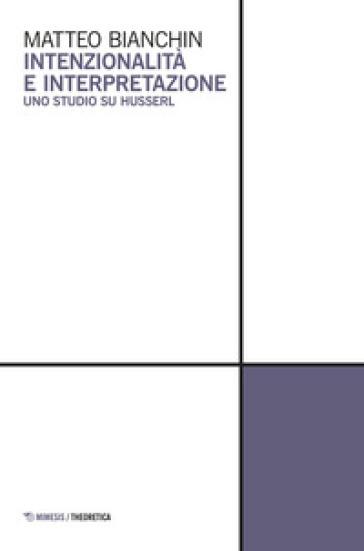 Intenzionalità e interpretazione. Uno studio su Husserl - Matteo Bianchin   Jonathanterrington.com