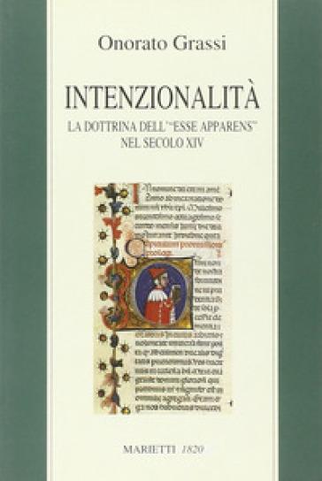 Intenzionalità. La dottrina dell'«esse apparens» nel secolo XIV - Onorato Grassi  