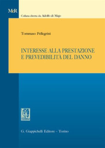 Interesse alla prestazione e prevedibilità del danno - Tommaso Pellegrini  