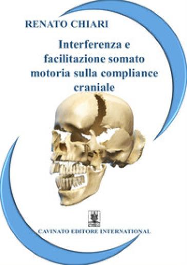 Interferenza e facilitazione somato-motoria sulla compliance craniale - Renato Chiari | Rochesterscifianimecon.com