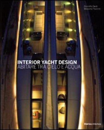 Interior yacht design. Abitare tra cielo e acqua - Domitilla Dardi | Thecosgala.com