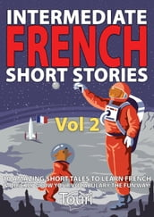 Intermediate French Short Stories: 10 Amazing Short Tales to Learn French & Quickly Grow Your Vocabulary the Fun Way
