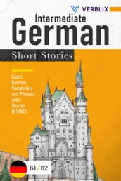 Intermediate German Short Stories: Learn German Vocabulary and Phrases with Stories (B1/ B2) (German Edition)