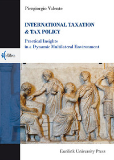 International taxation & tax policy. Practical insights in a dynamic multilateral environment - Piergiorgio Valente   Rochesterscifianimecon.com