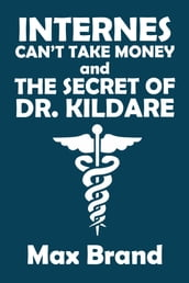 Internes Can t Take Money and The Secret of Dr. Kildare