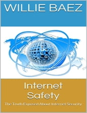 Internet Safety: The Truth Exposed About Internet Security