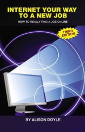Internet Your Way To a New Job (Third Edition)