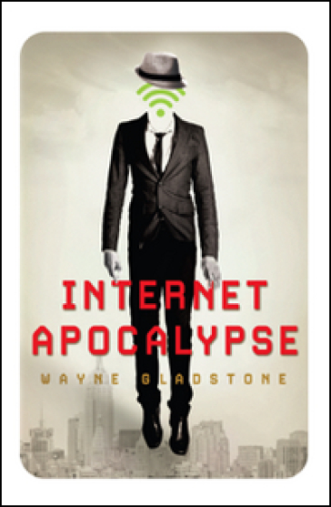 Internet apocalypse - Wayne Gladstone | Rochesterscifianimecon.com