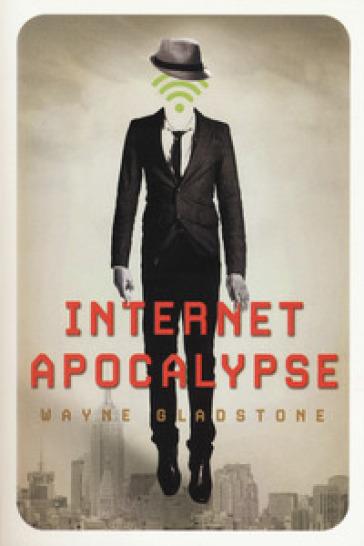 Internet apocalypse - Wayne Gladstone  