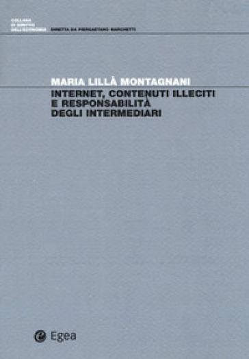 Internet, contenuti illeciti e responsabilità degli intermediari - Maria Lillà Montagnani | Jonathanterrington.com