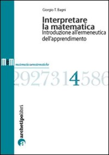 Interpretare la matematica. Introduzione all'ermeneutica dell'apprendimento