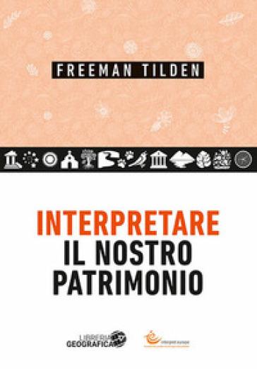Interpretare il nostro patrimonio - Freeman Tilden |