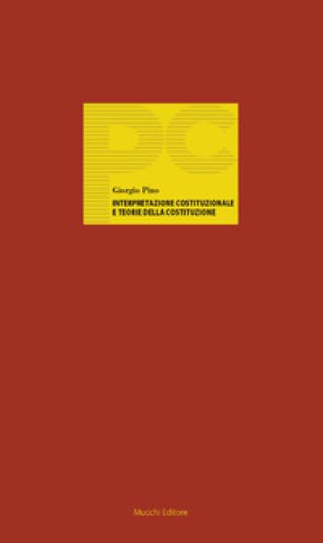 Interpretazione costituzionale e teorie della Costituzione - Giorgio Pino |