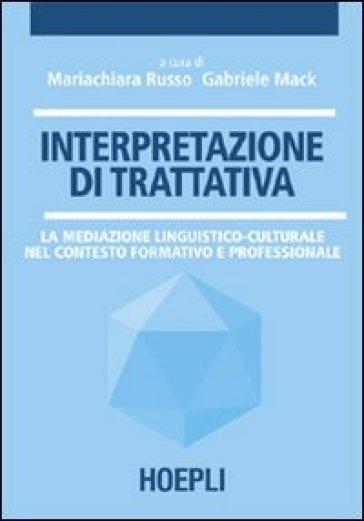 Interpretazione di trattativa. La mediazione linguistico-culturale nel contesto formativo e professionale - M. Russo  