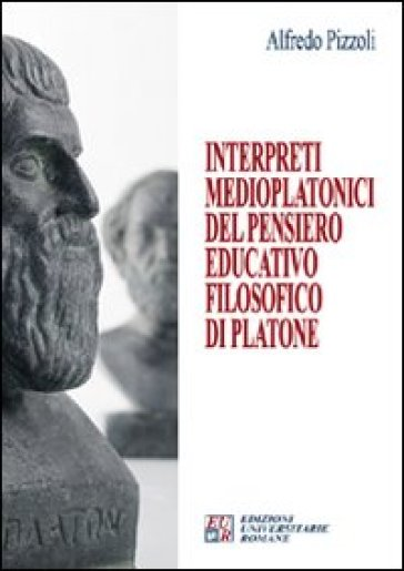 Interpreti medioplatonici del pensiero educatico filosofico di Platone - Alfredo Pizzoli | Kritjur.org