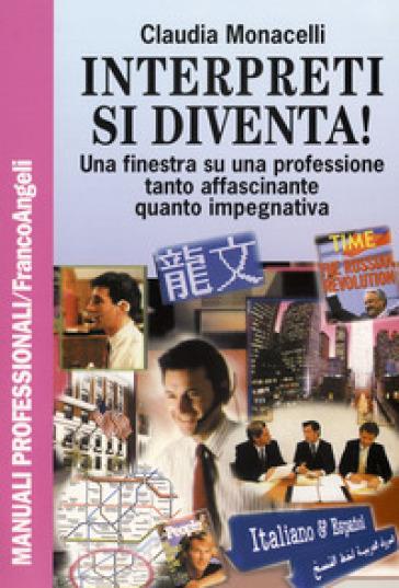 Interpreti si diventa! Una finestra su una professione tanto affascinante quanto impegnativa - Claudia Monacelli | Rochesterscifianimecon.com