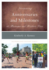 Interpreting Anniversaries and Milestones at Museums and Historic Sites