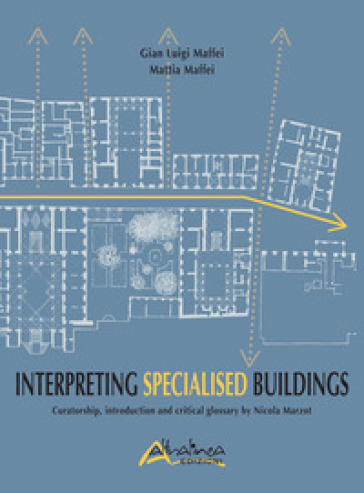 Interpreting Specialised Buildings. Curatorship, introduction and critical glossary - G. Luigi Maffei |