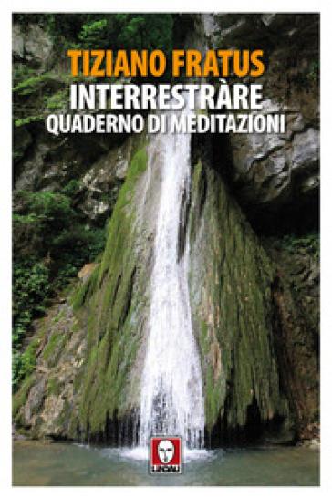 Interrestràre. Quaderno di meditazioni - Tiziano Fratus | Thecosgala.com