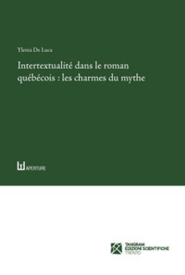 Intertextualité dans le roman québécois: les charmes du mythe - Ylenia De Luca  
