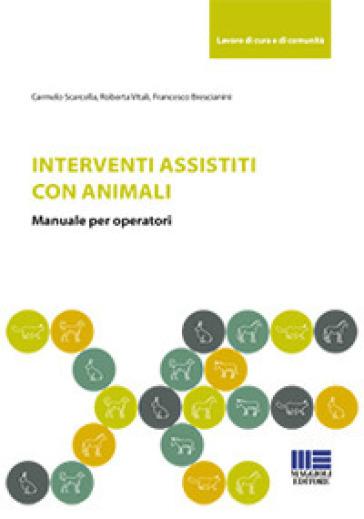 Interventi assistiti con gli animali. Manuale per operatori - Carmelo Scarcella |