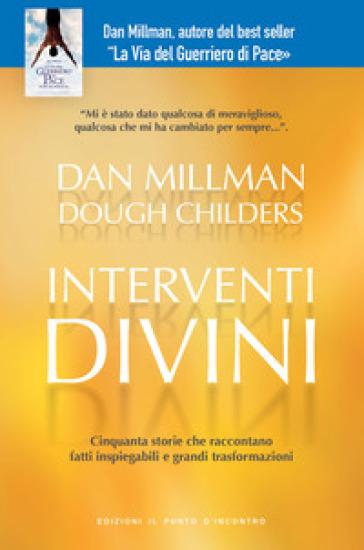 Interventi divini. Storie vere di misteri e di miracoli che cambiano la vita - Dan Millman |