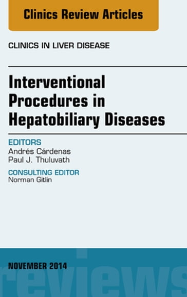 Interventional Procedures in Hepatobiliary Diseases, An Issue of Clinics in Liver Disease, E-Book