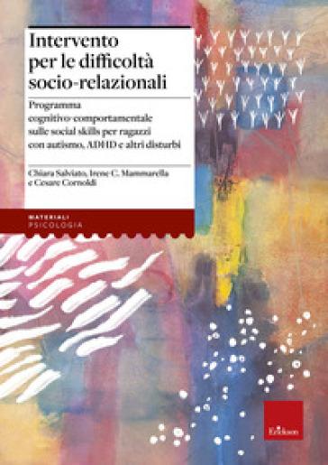 Intervento per le difficoltà socio relazionali. Programma cognitivo-comportamentale sulle social skills per ragazzi con autismo, ADHD e altri disturbi - Chiara Salviato pdf epub