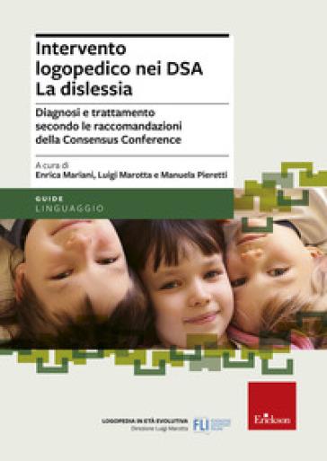 Intervento logopedico nei DSA. La dislessia. Diagnosi e trattamento secondo le raccomandazioni della Consensus Conference - E. Mariani  