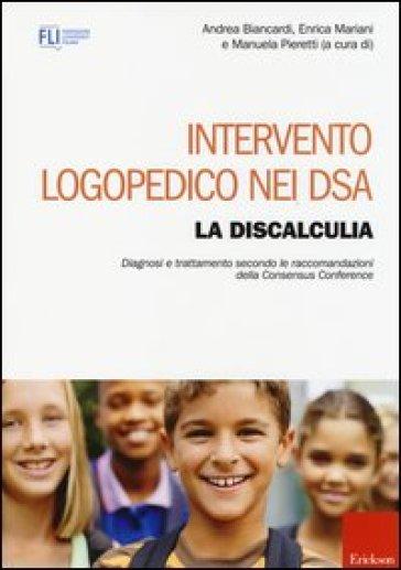 Intervento logopedico nei DSA. La discalculia. Diagnosi e trattamento secondo le raccomandazioni della Consensus Conference - A. Biancardi |