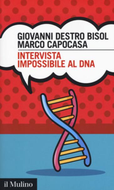 Intervista impossibile al DNA - Giovanni Destro Bisol |