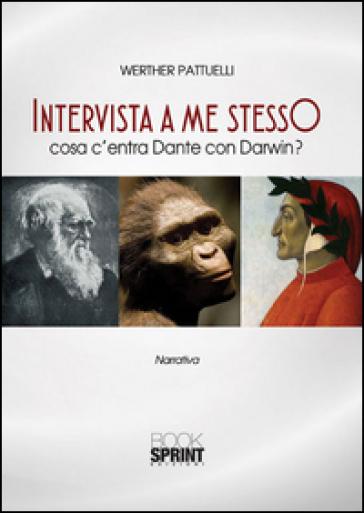 Intervista a me stesso. Cosa c'entra Dante con Darwin? - Werther Pattuelli |