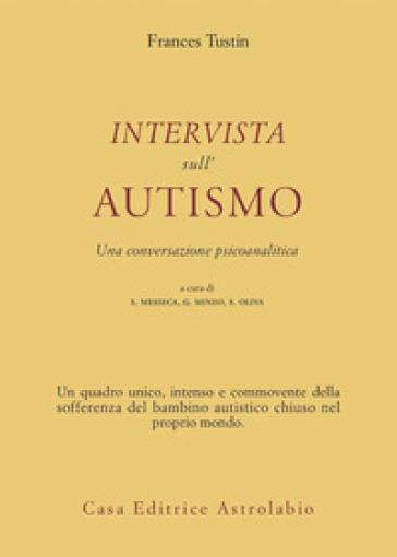 Intervista sull'autismo. Una conversazione psicoanalitica - Frances Tustin |