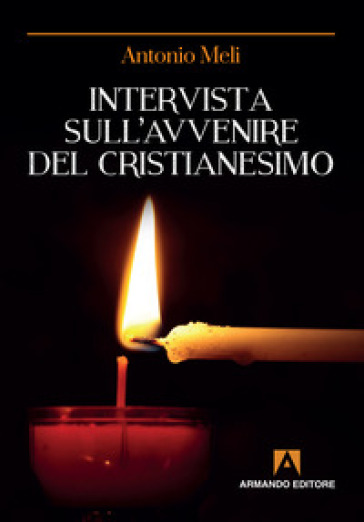 Intervista sull'avvenire del cristianesimo - Antonio Meli |