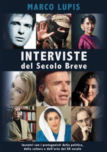 Interviste del Secolo Breve. Incontri con i protagonisti della cultura, della politica e dell'arte del XX secolo - Marco Lupis | Kritjur.org