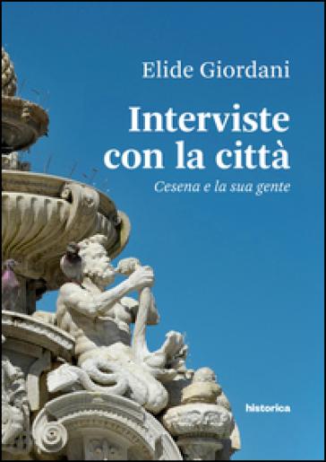 Interviste con la città. Cesena e la sua gente - Elide Giordani |