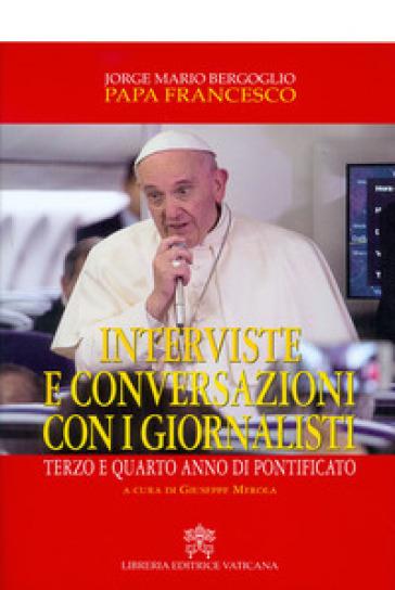 Interviste e conversazioni con i giornalisti. Terzo e quarto anno di pontificato - Papa Francesco (Jorge Mario Bergoglio) | Kritjur.org