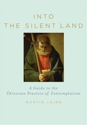 Into The Silent Land : A Guide To The Christian Practice Of Contemplation
