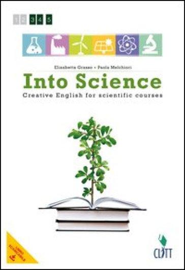 Into science. Creative english for scientific course. Per le Scuole superiori. Con e-book. Con espansione online - Elisabetta Grasso |