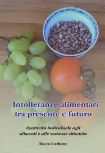 Intolleranze alimentari tra presente e futuro. Reattività individuale agli alimenti e alle sostanze chimiche - Rocco Carbone   Jonathanterrington.com
