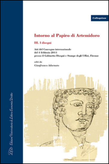 Intorno al Papiro di Artemidoro. Atti del Convegno internazionale (Firenze, 4 febbraio 2011). Ediz. italiana, inglese e tedesca. 3: I disegni - G. Adornato |