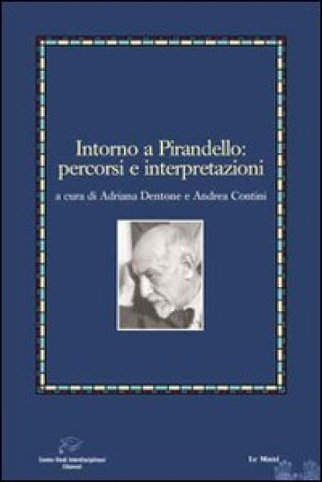 Intorno a Pirandello. Percorsi e interpretazioni - A. Dentone |