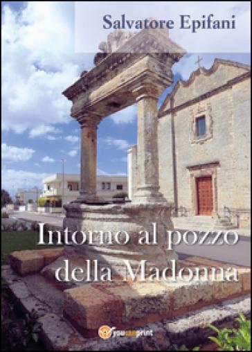 Intorno al pozzo della Madonna - Salvatore Epifani | Rochesterscifianimecon.com