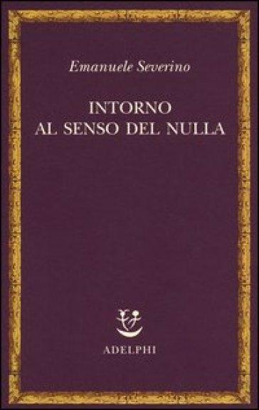 Intorno al senso del nulla - Emanuele Severino  