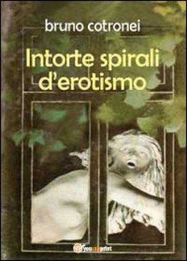 Intorte spirali d'erotismo - Bruno Cotronei   Kritjur.org