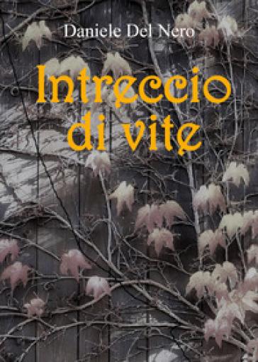 Intreccio di vite - Daniele Del Nero |
