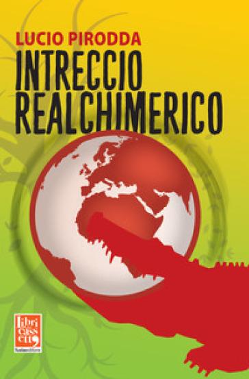 Intreccio realchimerico - Lucio Pirodda |
